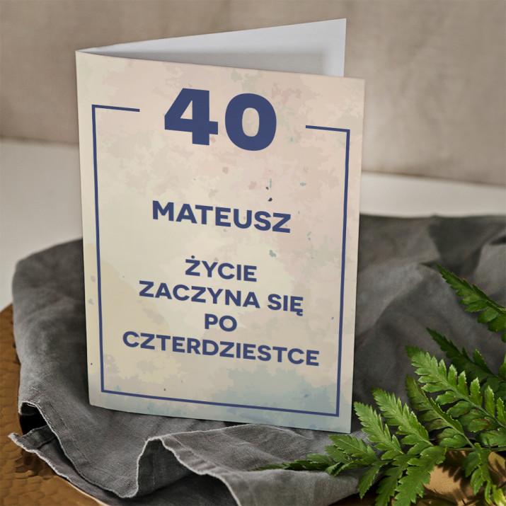 40 urodziny życie zaczyna się po 40 - kartka z życzeniami
